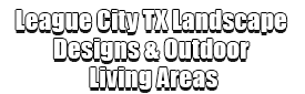 League City TX Landscape Designs & Outdoor Living Areas Logo-We offer Landscape Design, Outdoor Patios & Pergolas, Outdoor Living Spaces, Stonescapes, Residential & Commercial Landscaping, Irrigation Installation & Repairs, Drainage Systems, Landscape Lighting, Outdoor Living Spaces, Tree Service, Lawn Service, and more.